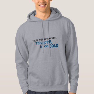 Real Men Never Say - This BEER is too COLD! Hoodie