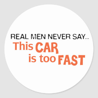 Real Men Never Say This Car Is Too Fast Sticker