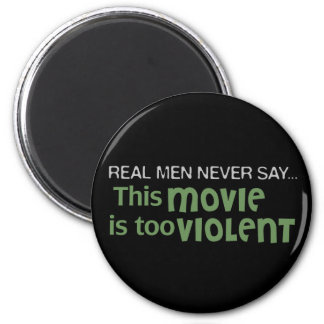 Real Men Never Say - This Movie Is Too Violent 2 Inch Round Magnet