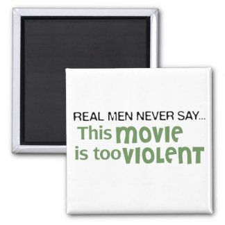 Real Men Never Say - This Movie Is Too Violent 2 Inch Square Magnet