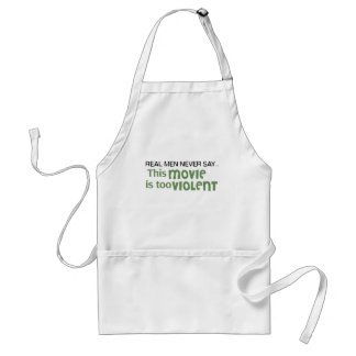 Real Men Never Say - This Movie Is Too Violent Adult Apron