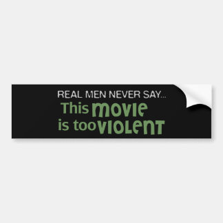 Real Men Never Say - This Movie Is Too Violent Car Bumper Sticker