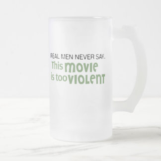 Real Men Never Say - This Movie Is Too Violent Mug