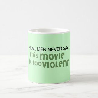 Real Men Never Say - This Movie Is Too Violent Mugs