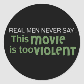 Real Men Never Say - This Movie Is Too Violent Round Stickers
