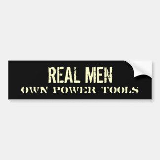 REAL MEN Own Power Tools Bumper Sticker