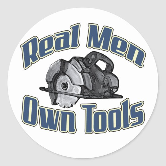 Real men own tools classic round sticker