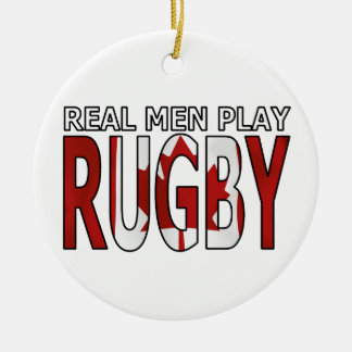 Real men play rugby Canada Ceramic Ornament