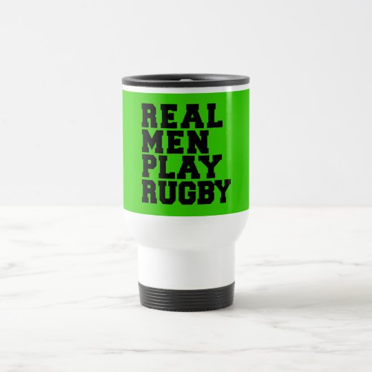 Real Men Play Rugby Travel Mug