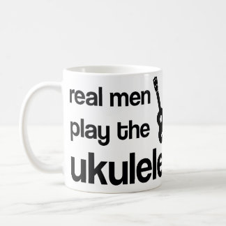 REAL MEN PLAY THE UKULELE COFFEE MUG