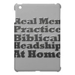 Real Men Practice Biblical Headship at Home iPad Mini Cases