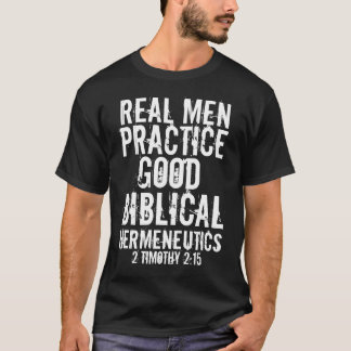 Real men practice good biblical hermeneutics T-Shirt