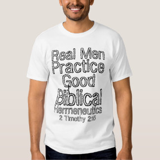 Real Men Practice Good Biblical Hermeneutics Tshirts