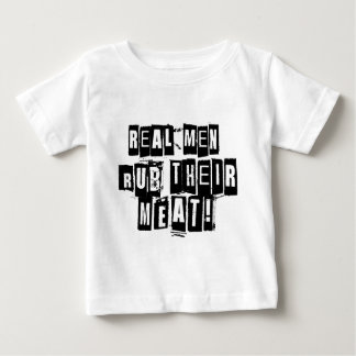 Real Men Rub Their Meat Baby T-Shirt