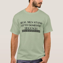 REAL MEN STAND UP TO DOMESTIC VIOLENCE! T-Shirt