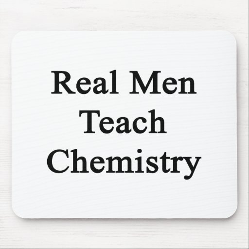 Real Men Teach Chemistry Mouse Pad