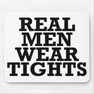 Real men wear tights mouse pad