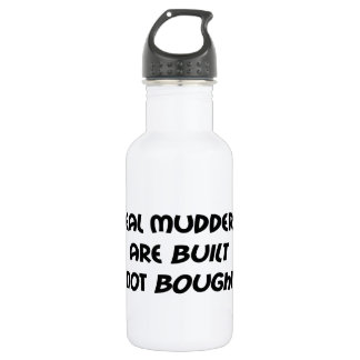 Real Mudders Are Built Not Bought 18oz Water Bottle