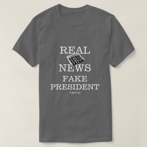 Real News Fake President _ A MisterP Shirt