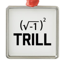 Real Numbers are Trill Metal Ornament