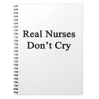 Real Nurses Don't Cry Notebooks