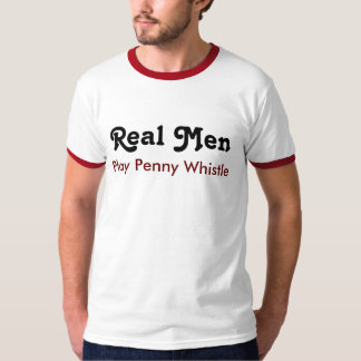 Real one Play penny Whistle Tee Shirts