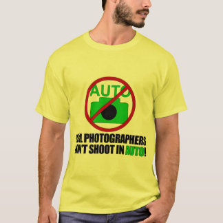 Real Photographers Don't Shoot In Auto T-Shirt