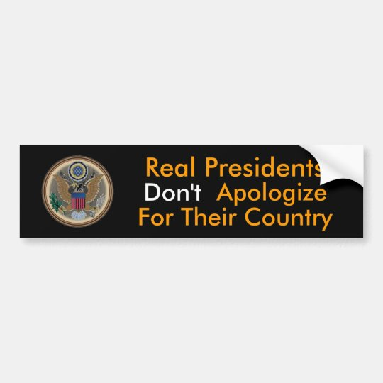 Real Presidents Don't Apologize Bumper Sticker