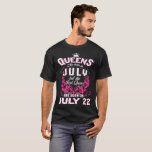 Real Queens Are Born On July 22 T-Shirt