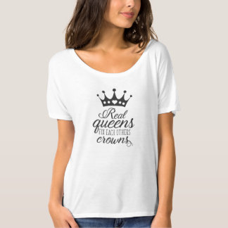 Real Queens Fix Each Others Crowns T-Shirt