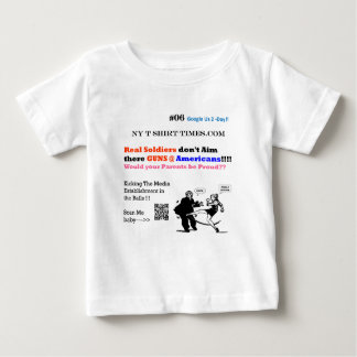 Real Soldiers don't Aim  there GUNS @ Americans!!! Baby T-Shirt