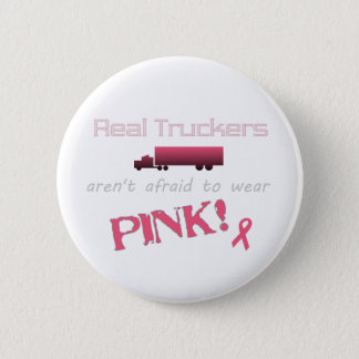Real Truckers Wear Pink - Breast Cancer Pinback Button