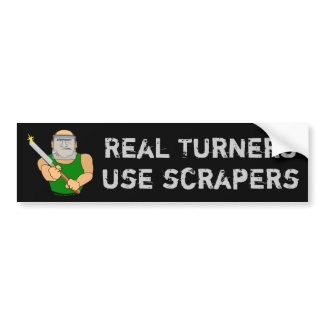 Real Turners Use Scrapers Funny Wood Turning Bumper Sticker