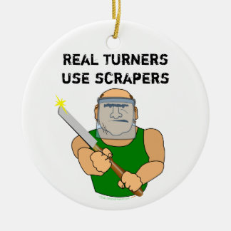 Real Turners UseScrapers Funny Woodturning Cartoon Ceramic Ornament