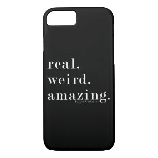 real. weird. amazing. iPhone 7 case