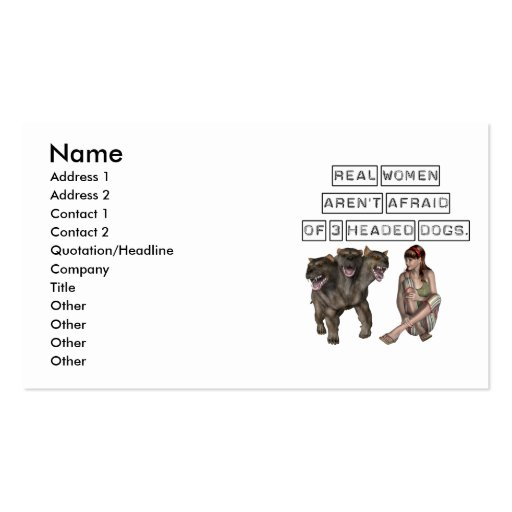 Real Women aren't afraid of three headed dogs Business Card Templates