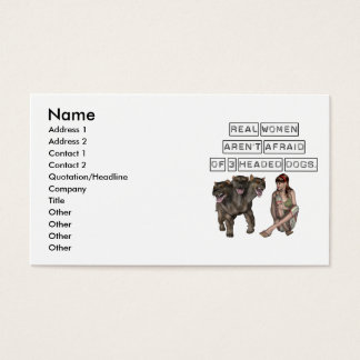Real Women aren't afraid of three headed dogs Business Card