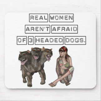 Real Women aren't afraid of three headed dogs Mousepad