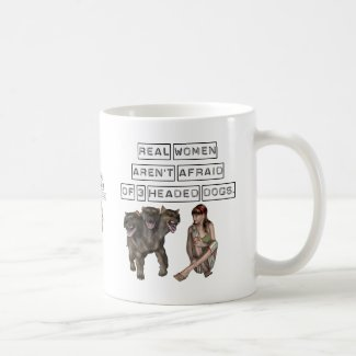 Real Women aren't afraid of three headed dogs Mugs