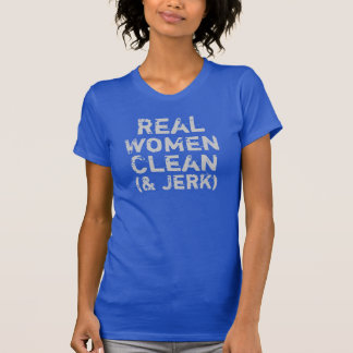 Real Women Clean and Jerk T-Shirt