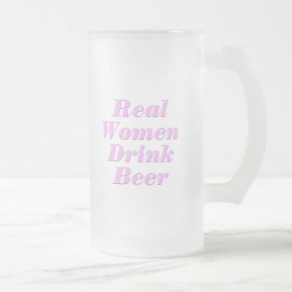 Real Women Drink Beer #2 Frosted Glass Beer Mug