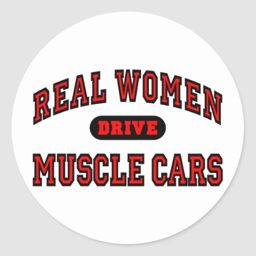 Real Women Drive Muscle Cars Classic Round Sticker