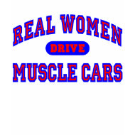 Real Women Drive Muscle Cars II shirt