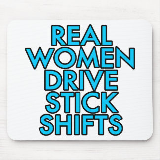 Real women drive stick shifts mouse pad