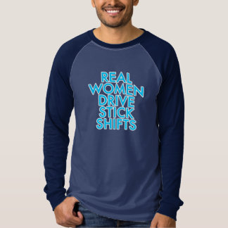 Real women drive stick shifts T-Shirt
