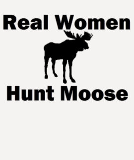 Real Women Hunt Moose T-shirt