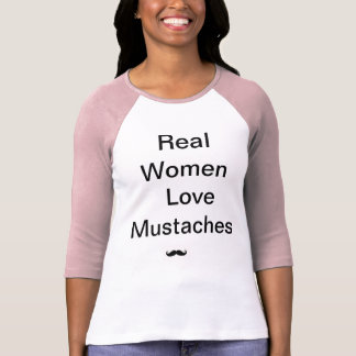 """""""Real Women Love Mustaches"""" tee"""