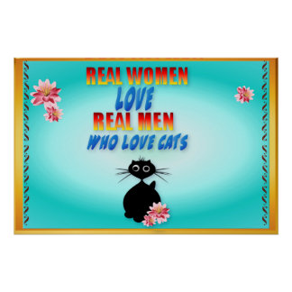 Real Women Love Real Men Who Love Cats Poster