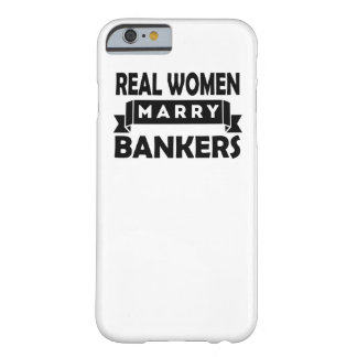 Real Women Marry Bankers Barely There iPhone 6 Case