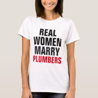 Real Women Marry Plumbers T-Shirt